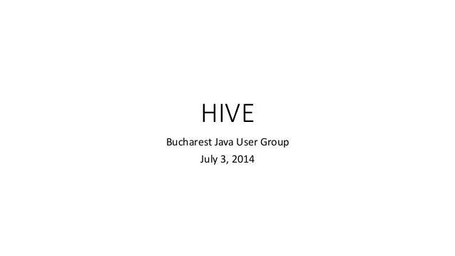 HIVE Bucharest Java User Group July 3, 2014