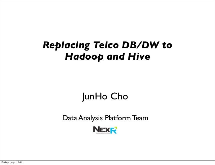 Replacing Telco DB/DW to                           Hadoop and Hive                                JunHo Cho               ...