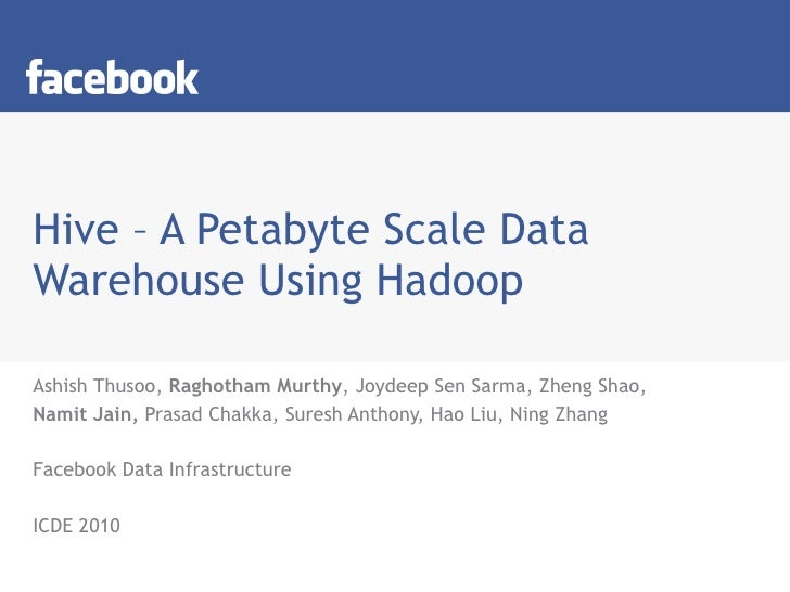Hive – A Petabyte Scale Data Warehouse Using Hadoop Ashish Thusoo,  Raghotham Murthy , Joydeep Sen Sarma, Zheng Shao,  Nam...