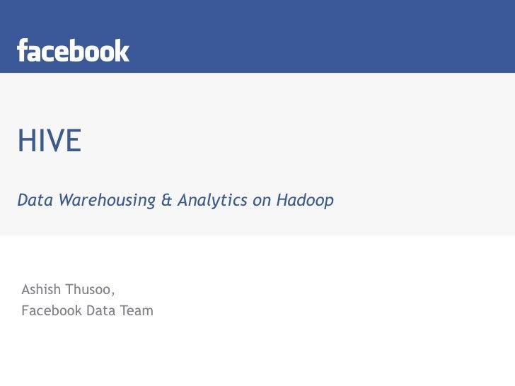HIVE Data Warehousing & Analytics on Hadoop Ashish Thusoo, Facebook Data Team