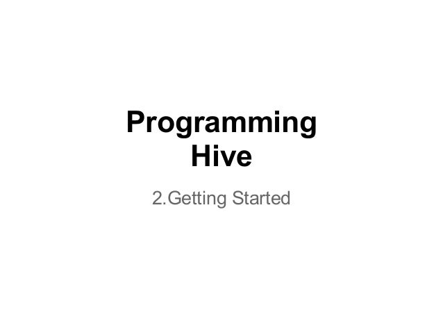 Programming    Hive 2.Getting Started