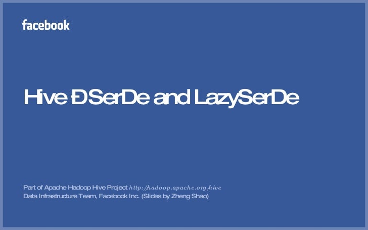 Hive – SerDe and LazySerDe <ul><li>Part of Apache Hadoop Hive Project  http://hadoop.apache.org/hive </li></ul><ul><li>Dat...