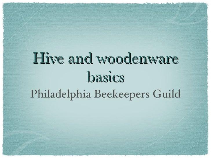 HIVE AND   WOODENWARE     BASICS Philadelphia Beekeepers Guild