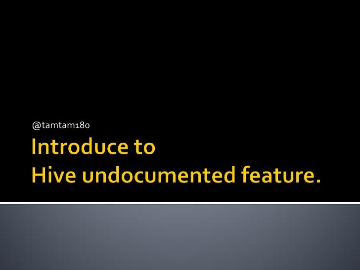 Hive undocumented feature