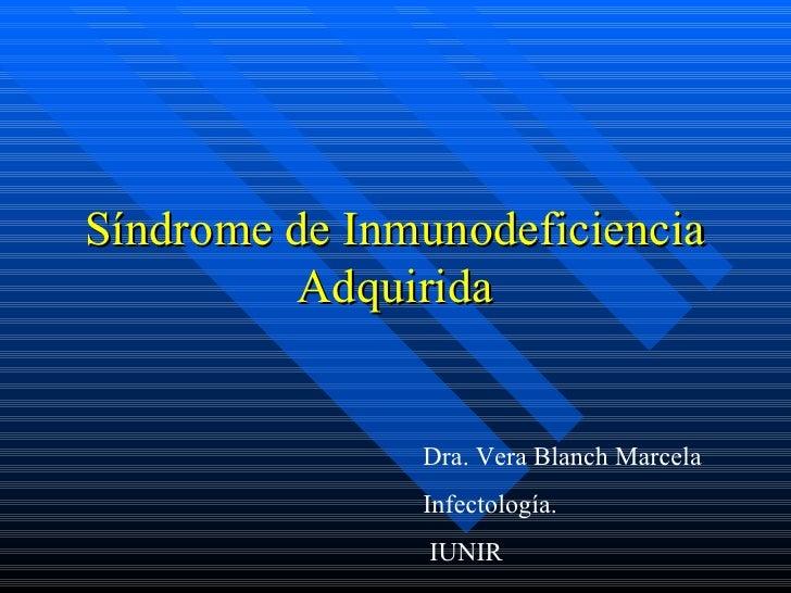 Síndrome de Inmunodeficiencia          Adquirida               Dra. Vera Blanch Marcela               Infectología.       ...