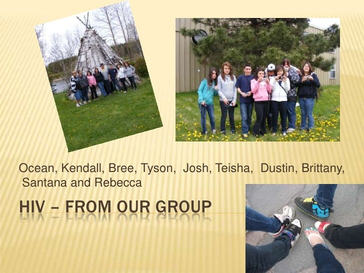 HIV – FROM OUR GROUP<br />Ocean, Kendall, Bree, Tyson,  Josh, Teisha,  Dustin, Brittany, Santana and Rebecca<br />