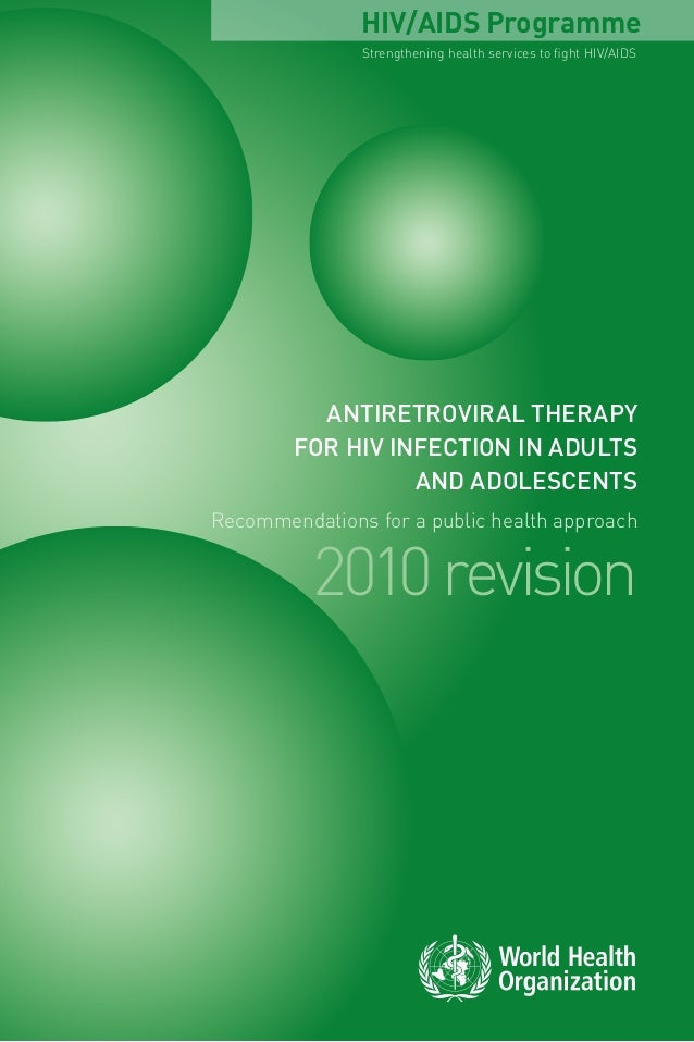 Antiretroviral therapy for HIV infection in adults and adolescents Recommendations for a public health approach 2010revisi...