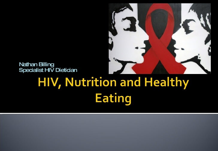 hiv and nutrition If you're hiv-positive, then nutrition and hiv is an important subject to focus on and understand, explains dr avron urison of alllife.