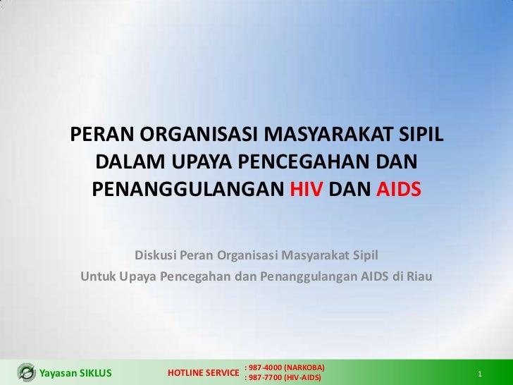 PERAN ORGANISASI MASYARAKAT SIPIL       DALAM UPAYA PENCEGAHAN DAN       PENANGGULANGAN HIV DAN AIDS               Diskusi...