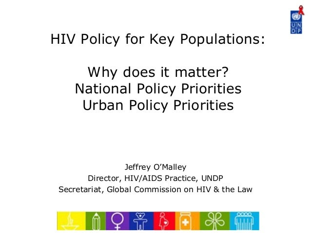 HIV Policy for Key Populations: Why does it matter? National Policy Priorities Urban Policy Priorities Jeffrey O'Malley Di...