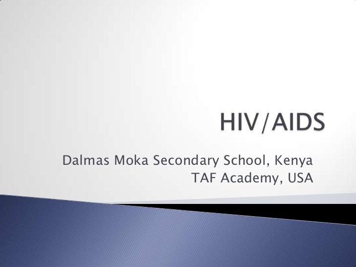 HIV/AIDS <br />DalmasMoka Secondary School, Kenya<br />TAF Academy, USA<br />