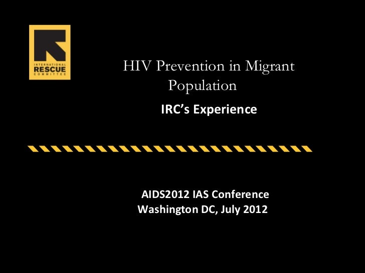 HIV Prevention in Migrant      Population      IRC's Experience  AIDS2012 IAS Conference  Washington DC, July 2012