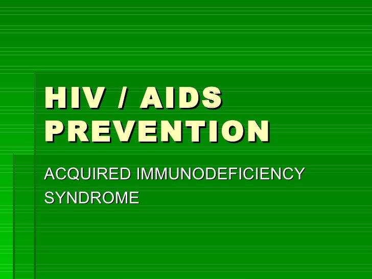 HIV / AIDSPREVENTIONACQUIRED IMMUNODEFICIENCYSYNDROME