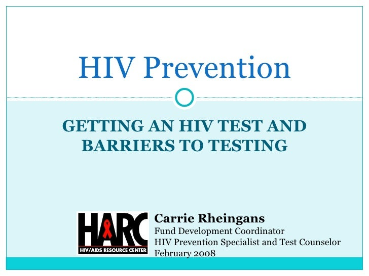 GETTING AN HIV TEST AND BARRIERS TO TESTING HIV Prevention Carrie Rheingans Fund Development Coordinator HIV Prevention Sp...