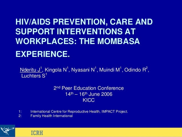 HIV/AIDS PREVENTION, CARE AND SUPPORT INTERVENTIONS AT WORKPLACES: THE MOMBASA EXPERIENCE. Nderitu J1 , Kingola N1 , Nyasa...