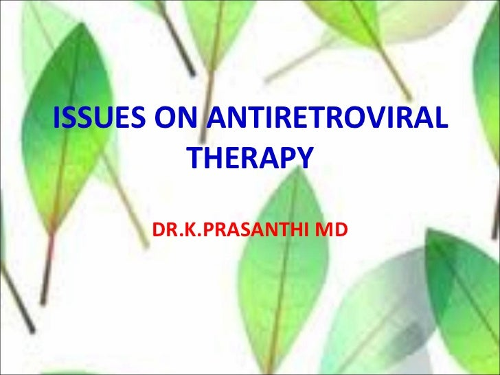 ISSUES ON ANTIRETROVIRAL THERAPY DR.K.PRASANTHI MD