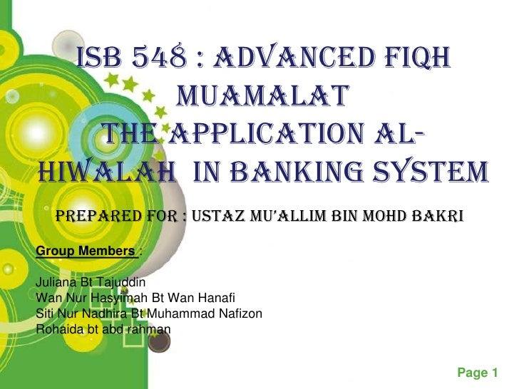 ISB 548 : ADVANCED FIQH        MUAMALAT    The Application Al-Hiwalah in Banking System   Prepared for : Ustaz Mu'alliM Bi...