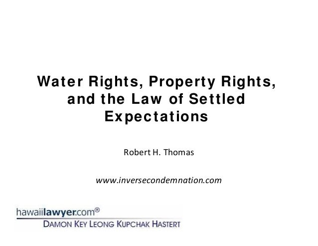 Water Rights, Property Rights, and the Law of Settled Expectations RobertH.Thomas www.inversecondemnation.com