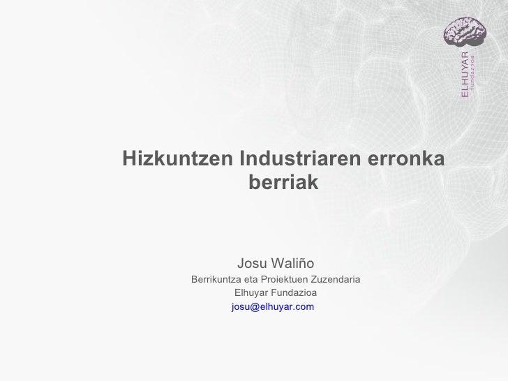 Hizkuntzen Industriaren erronka berriak Josu Waliño Berrikuntza eta Proiektuen Zuzendaria Elhuyar Fundazioa [email_address...