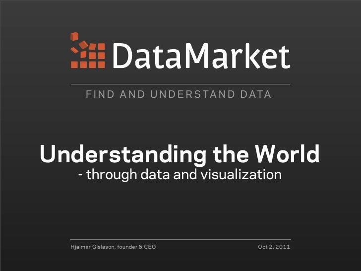 F I N D A N D U N D E R S TA N D D ATAUnderstanding the World    - through data and visualization  Hjalmar Gislason, found...