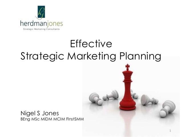 Effective Strategic Marketing Planning Nigel S Jones BEng MSc MIDM MCIM FInstSMM 1