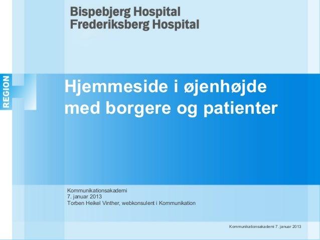 Hjemmeside i øjenhøjdemed borgere og patienterKommunikationsakademi7. januar 2013Torben Heikel Vinther, webkonsulent i Kom...