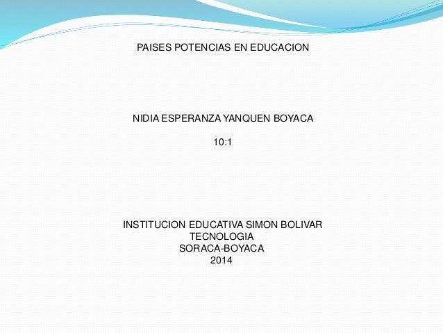 PAISES POTENCIAS EN EDUCACION NIDIA ESPERANZA YANQUEN BOYACA 10:1 INSTITUCION EDUCATIVA SIMON BOLIVAR TECNOLOGIA SORACA-BO...