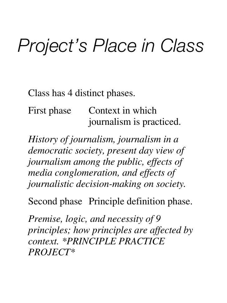 Project's Place in Class Class has 4 distinct phases. First phase Context in which  journalism is practiced. History of jo...