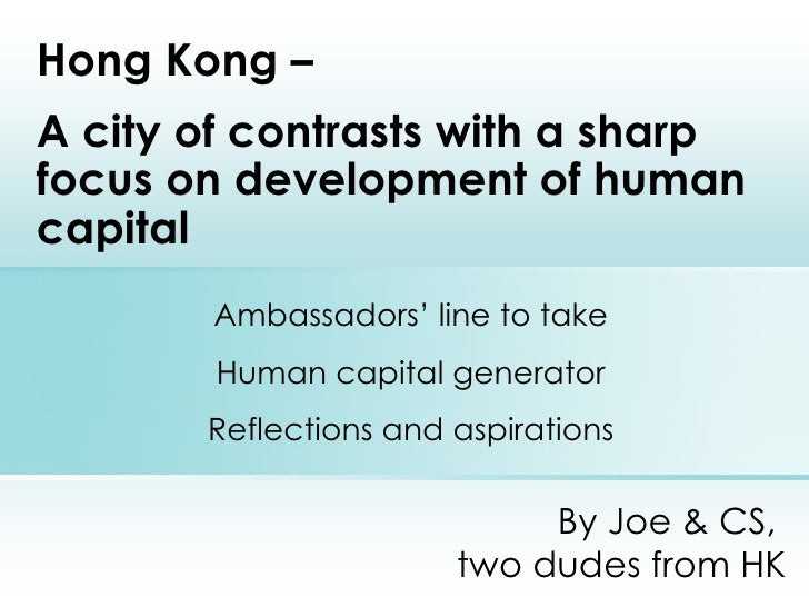 By Joe & CS,  two dudes from HK Hong Kong –  A city of contrasts with a sharp focus on development of human capital Ambass...
