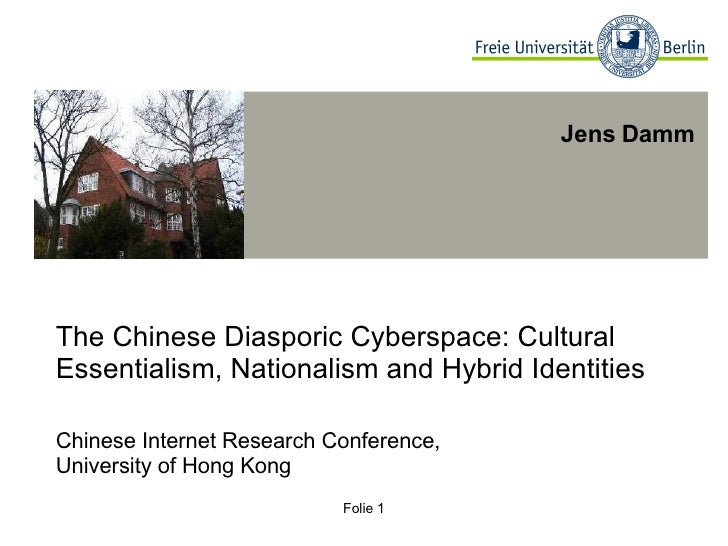 The Chinese Diasporic Cyberspace: Cultural Essentialism, Nationalism and Hybrid Identities Chinese Internet Research Confe...