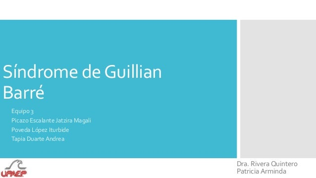 Síndrome de Guillian  Barré  Equipo 3  Picazo Escalante Jatzira Magali  Poveda López Iturbide  Tapia Duarte Andrea  Dra. R...