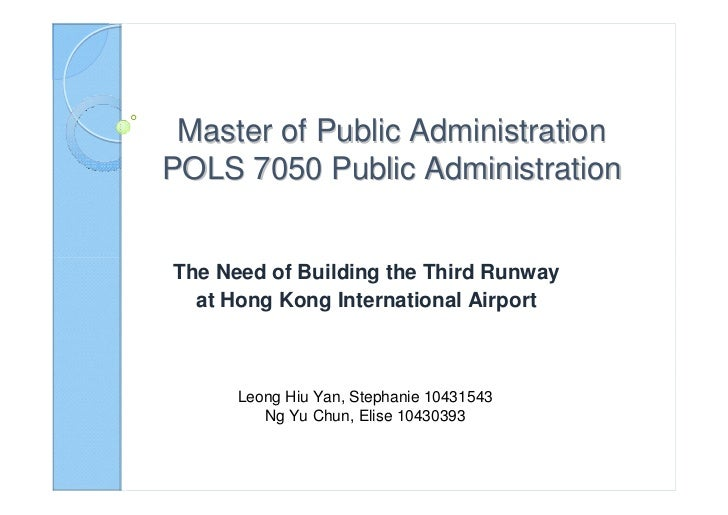 Master of Public AdministrationPOLS 7050 Public AdministrationThe Need of Building the Third Runway  at Hong Kong Internat...