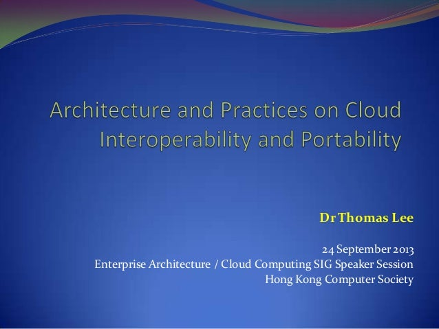 Dr Thomas Lee 24 September 2013 Enterprise Architecture / Cloud Computing SIG Speaker Session Hong Kong Computer Society