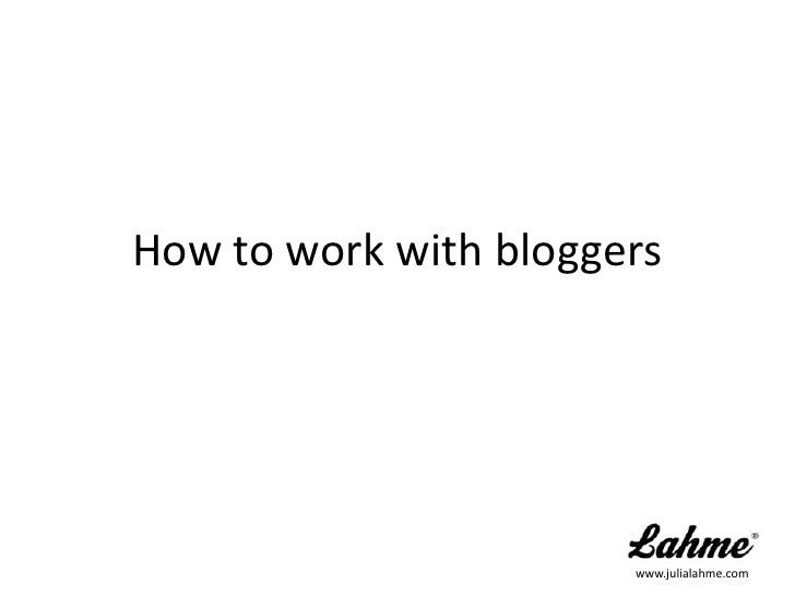 How to work with bloggers<br />www.julialahme.com<br />
