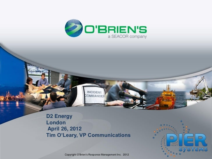 D2 EnergyLondonApril 26, 2012Tim O'Leary, VP Communications      Copyright O'Brien's Response Management Inc. 2012