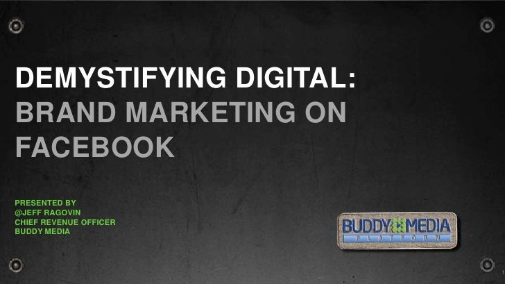 Demystifying Digital: Brand Marketing on Facebook  <br />Presented by <br />@Jeff Ragovin<br />Chief Revenue Officer<br />...