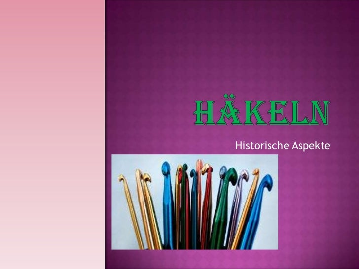 Häkeln<br />Historische Aspekte<br />