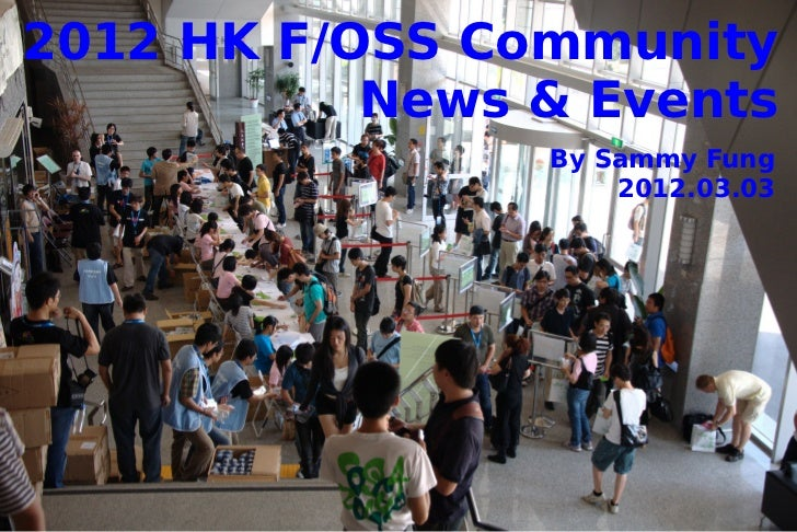 2012 HK F/OSS Community           News & Events                By Sammy Fung                    2012.03.03