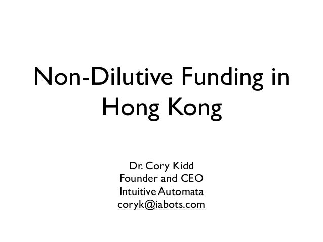 Non-Dilutive Funding in     Hong Kong         Dr. Cory Kidd       Founder and CEO       Intuitive Automata       coryk@iab...