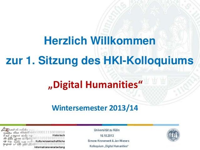 """Herzlich Willkommen zur 1. Sitzung des HKI-Kolloquiums """"Digital Humanities"""" Wintersemester 2013/14 Universität zu Köln 16...."""