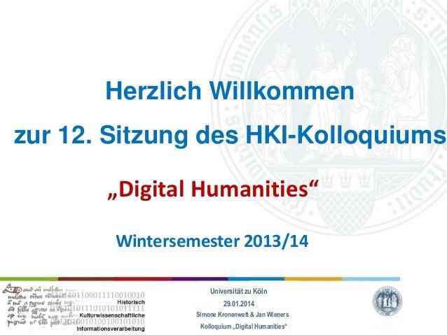 """Herzlich Willkommen zur 12. Sitzung des HKI-Kolloquiums """"Digital Humanities"""" Wintersemester 2013/14 Universität zu Köln 29..."""