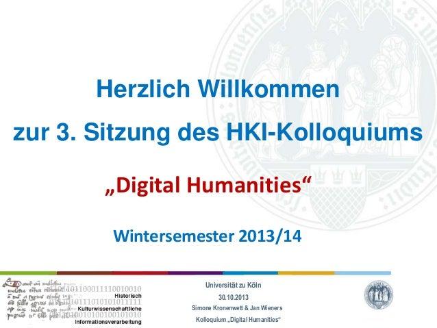 """Herzlich Willkommen zur 3. Sitzung des HKI-Kolloquiums """"Digital Humanities"""" Wintersemester 2013/14 Universität zu Köln 30...."""
