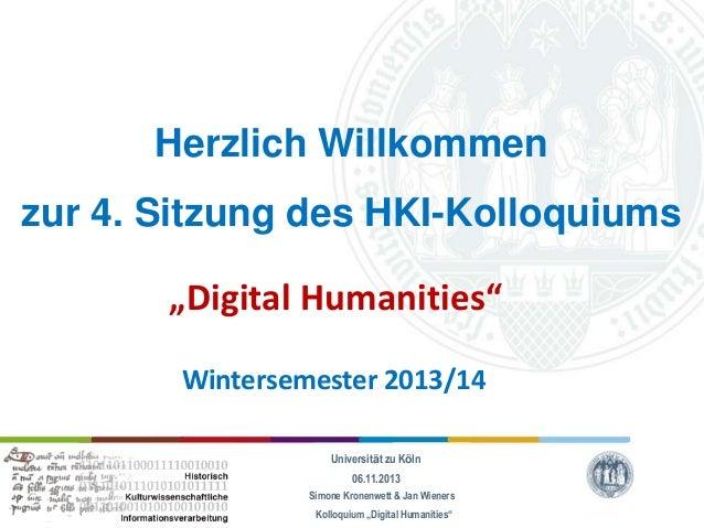 """Herzlich Willkommen zur 4. Sitzung des HKI-Kolloquiums """"Digital Humanities"""" Wintersemester 2013/14 Universität zu Köln 06...."""