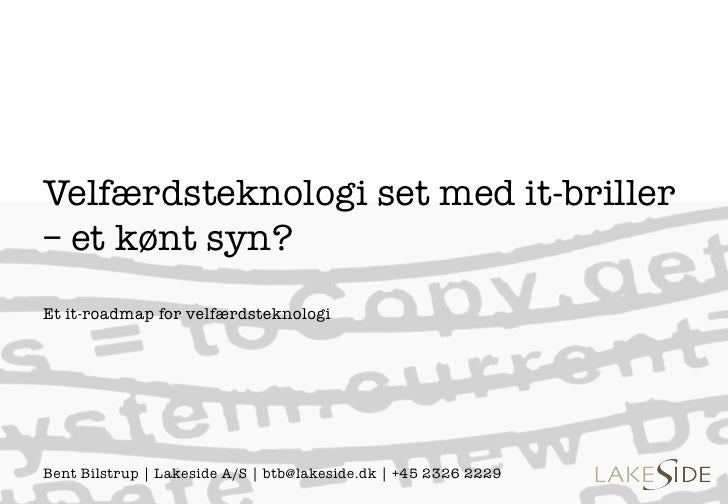 Velfærdsteknologi set med it-briller– et kønt syn?!!Et it-roadmap for velfærdsteknologi    Bent Bilstrup | Lakeside A/S | ...