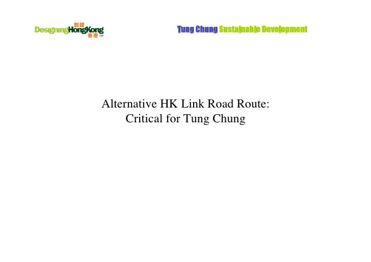 Tung Chung Sustainable DevelopmentAlternative HK Link Road Route:     Critical for Tung Chung