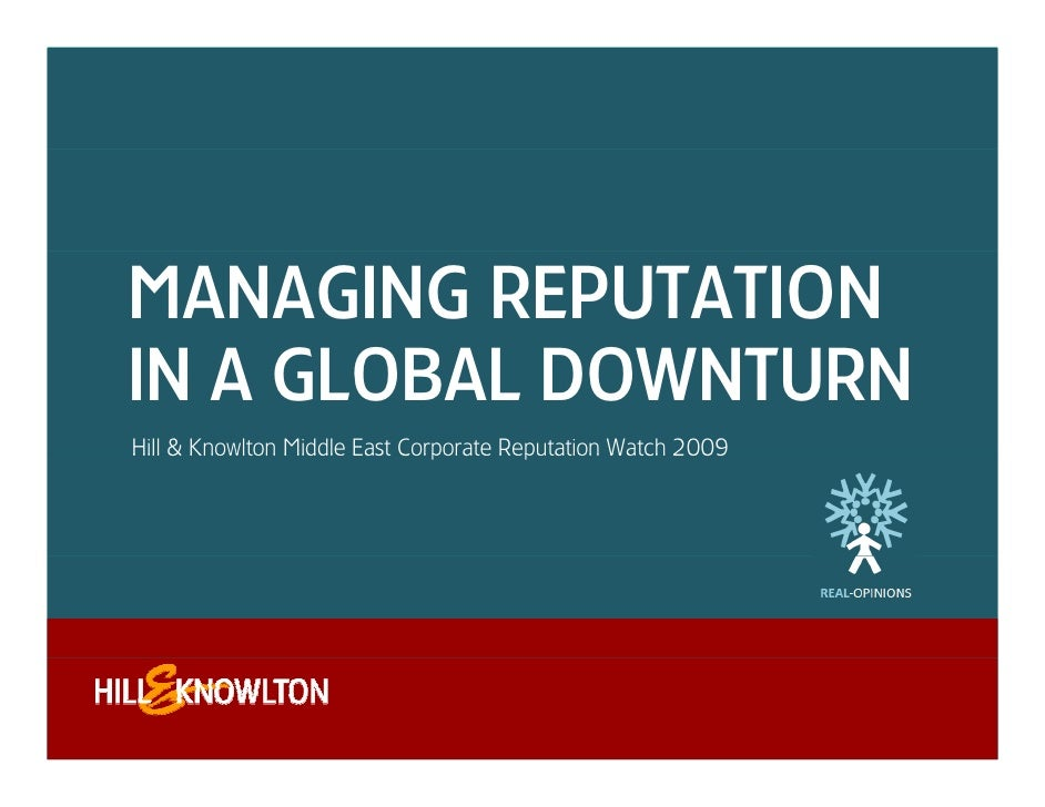 MANAGING REPUTATION IN A GLOBAL DOWNTURN Hill & Knowlton Middle East Corporate Reputation Watch 2009                      ...