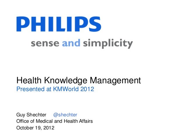 Health Knowledge ManagementPresented at KMWorld 2012Guy Shechter @shechterOffice of Medical and Health AffairsOctober 19, ...