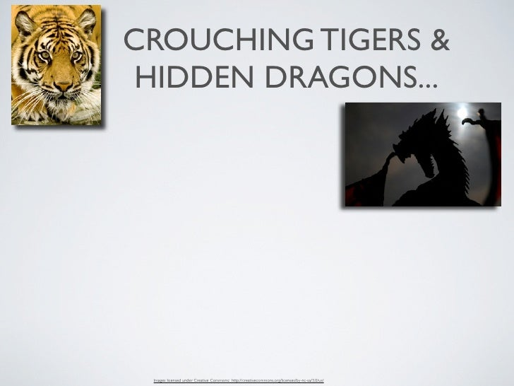 CROUCHING TIGERS &  HIDDEN DRAGONS...      Images licensed under Creative Commons: http://creativecommons.org/licenses/by-...