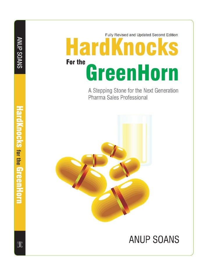 """HardKnocks for the GreenHorn  A Stepping Stone for the Next Generation Pharma Sales Professional""""You Cannot Solve Tomorrow..."""