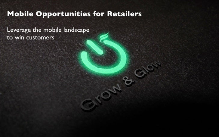 Mobile Opportunities for Retailers  Leverage the mobile landscape to win customers